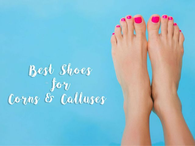 best shoes for corns and calluses