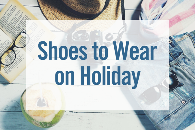 Shoes to Wear on Holiday